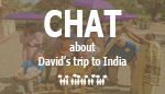 Chat about David's trip to India